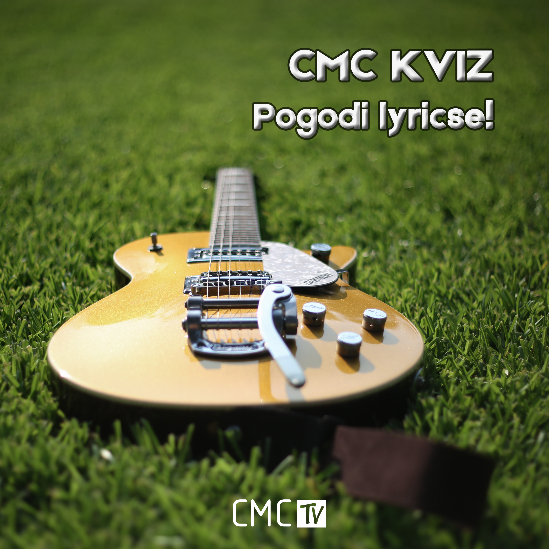 CMC kviz – Pogodi lyricse! pt.3
